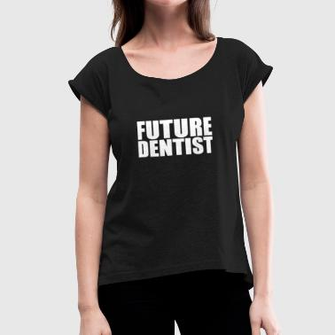 Dental School Future Dentist College Dental School Graduate Graduation - Women's Roll Cuff T-Shirt