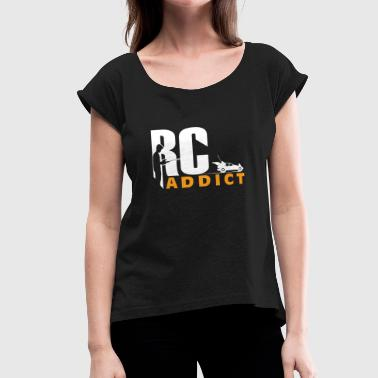 Addiction Kids RC Addict car remote gift kids present - Women's Roll Cuff T-Shirt