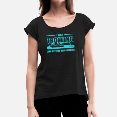 Internet Troll Trolling Before The Internet - Women's Roll Cuff T-Shirt