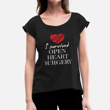 Open Heart surgery - I SURVIVED OPEN HEART SURGERY - Women's Roll Cuff T-Shirt