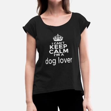 Porn Keep Calm And Dog lover - i can't keep calm i'm a dog lover - Women's Roll Cuff T-Shirt