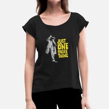 Just One More Thing columbo - Women's Roll Cuff T-Shirt