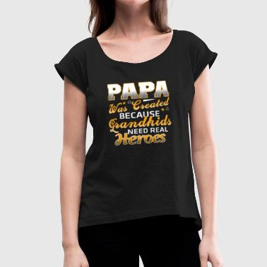 Grandkids Need Real Heroes Papa - Because grandkids need real heroes tee - Women's Roll Cuff T-Shirt