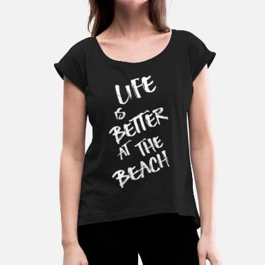 Live Better LIVE IS BETTER AT THE BEACH - Women's Roll Cuff T-Shirt