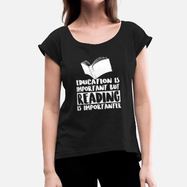 Hermione Book Reading - Education Is Important But Reading Is - Women's Roll Cuff T-Shirt