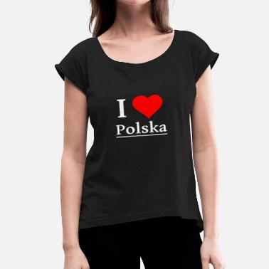 I LOVE POLSKA - Women's Roll Cuff T-Shirt