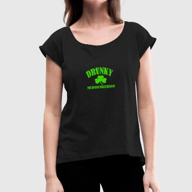 Drunky Drunky Mcdrunkerson - Women's Roll Cuff T-Shirt