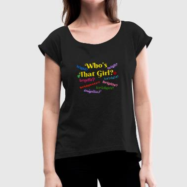 Who's That Brigette Girl? - Women's Roll Cuff T-Shirt