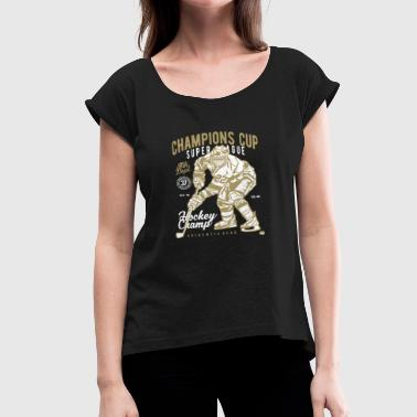 CHAMPIONS CUP HOCKEY - Women's Roll Cuff T-Shirt