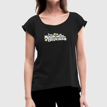 Im Magically Delicious - Women's Roll Cuff T-Shirt