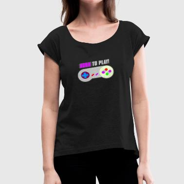 Born To Play Born To Play - Women's Roll Cuff T-Shirt