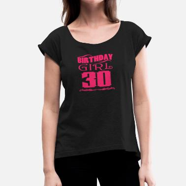 30 Years Old Birthday Birthday Girl 30 years old - Women's Roll Cuff T-Shirt