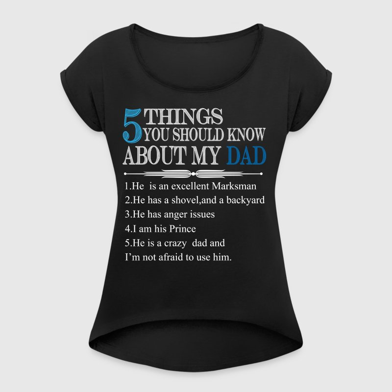 5 Things You Should Know About My Dad - Women's Roll Cuff T-Shirt