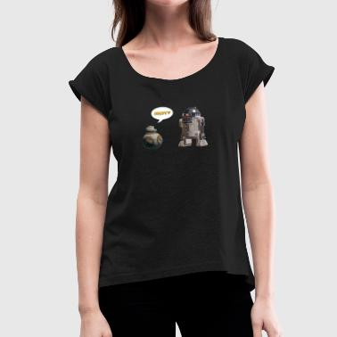 Millennium Force BB8 R2D2 Are you my dady? - Women's Roll Cuff T-Shirt