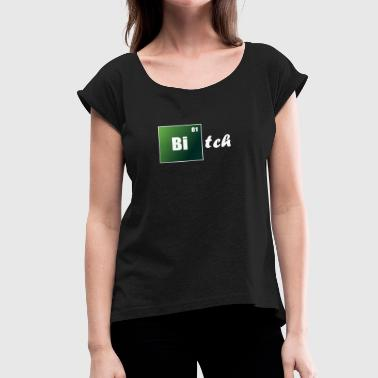 Bitch - Women's Roll Cuff T-Shirt