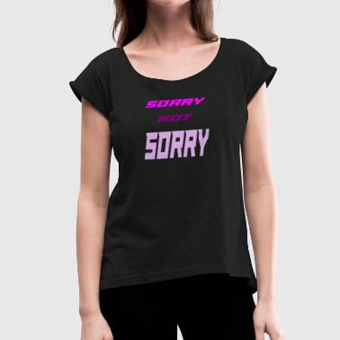 Sorry Music sorry - Women's Roll Cuff T-Shirt