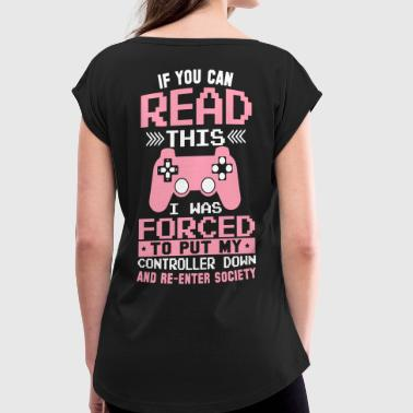 Gran Turismo If you can Read this! Re Enter Society! Gaming - Women's Roll Cuff T-Shirt