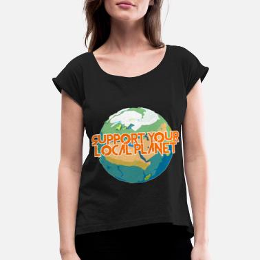 Enviromental Support Your Local Planet Enviromental Protection - Women's Rolled Sleeve T-Shirt