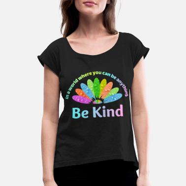 Spectrum In A World Where You Can Be Anything Be Kind - Women's Rolled Sleeve T-Shirt