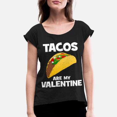 Valentine Singles Tacos Are My Valentine Single Saying Valentine's D - Women's Rolled Sleeve T-Shirt