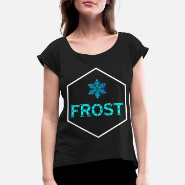 Frost frost - Women's Rolled Sleeve T-Shirt