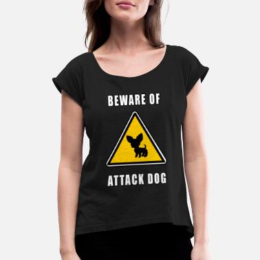 Attack Dog beware of attack dog - Women's Rolled Sleeve T-Shirt
