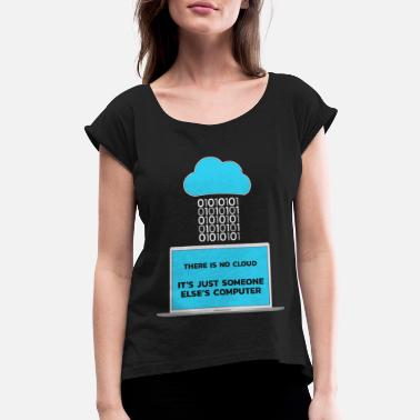 Cloud Developer Software-Developer There is no Cloud - Women's Rolled Sleeve T-Shirt