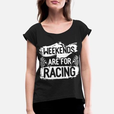 Motorcycle Car Race Bike Racing Racer Gift - Women's Rolled Sleeve T-Shirt