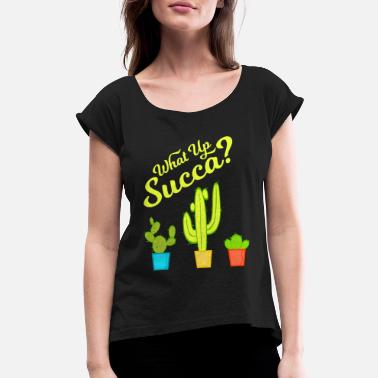 Amazing Sarcasm A Greeny Cactus Plant Tee For You With - Women's Rolled Sleeve T-Shirt