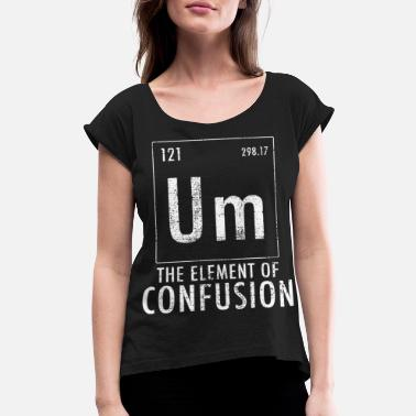 Confusion To confusion element of confusion - Women's Rolled Sleeve T-Shirt