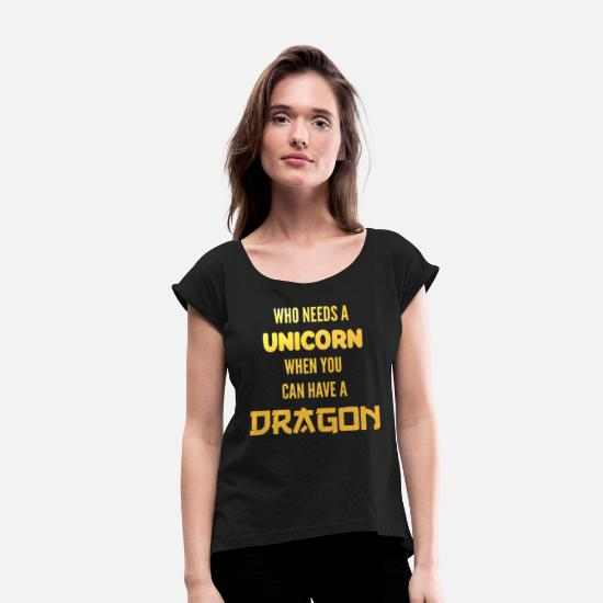 Nerd T-Shirts - Who Needs Unicorn When Can Have Dragon horse - Women's Rolled Sleeve T-Shirt black