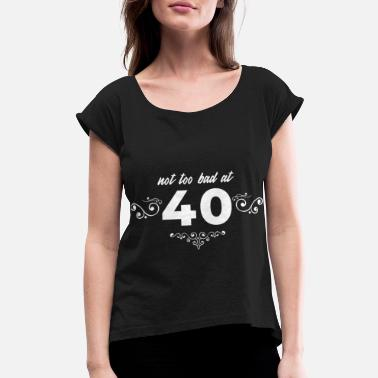 40 Mothers Funny 40th birthday gift present forty funny round 40 - Women's Roll Cuff T-Shirt
