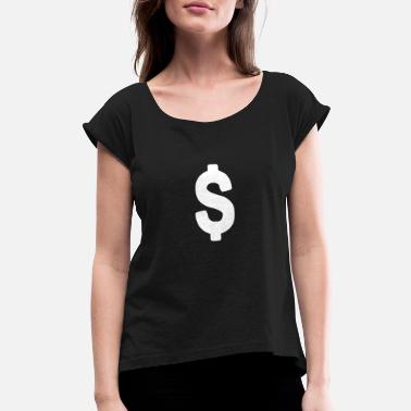 Dollar Dollar Sign - Women's Rolled Sleeve T-Shirt