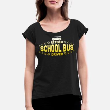 Drivers Bus Driver - Retired School Bus Driver - Women's Rolled Sleeve T-Shirt