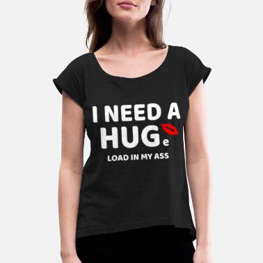2bc74c5f I need a HUGe load in my ass t-shirt - funny - Women&#