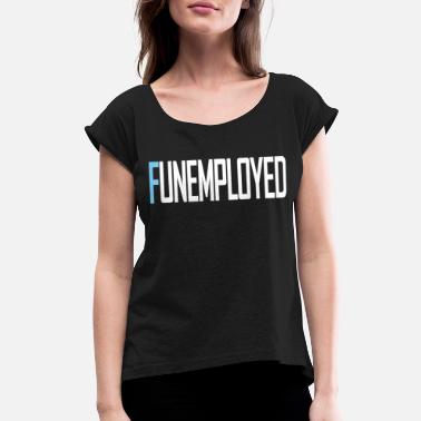 Hartz 4 Funemyployed unemployed hartz 4 and fun at the sam - Women's Rolled Sleeve T-Shirt