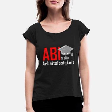Senior Abi In Unemployment Abitur School leaving certific - Women's Rolled Sleeve T-Shirt