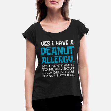 Butter Yes I have a peanut allergy peanut butter Nut Alle - Women's Rolled Sleeve T-Shirt