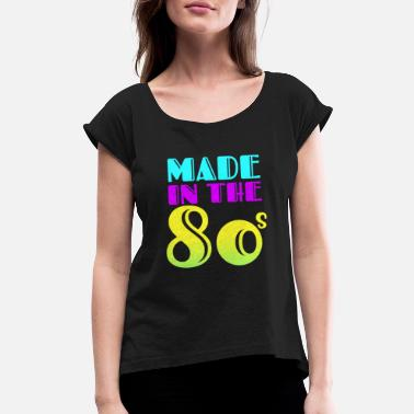 Made In The 80s 80s Synthwave Made In The 80s - Women's Roll Cuff T-Shirt