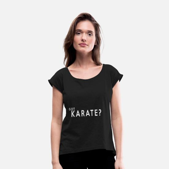 Martial Arts T-Shirts - Got Karate - Women's Rolled Sleeve T-Shirt black