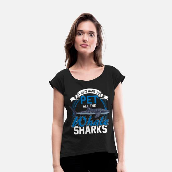 Whale T-Shirts - I Just Want To Pet All The Whale Shark - Women's Rolled Sleeve T-Shirt black