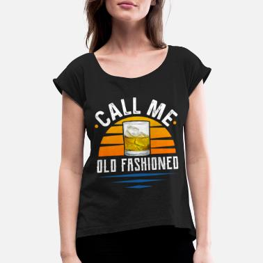 Old Fashioned Whiskey - Call Me Old Fashioned - Women's Rolled Sleeve T-Shirt