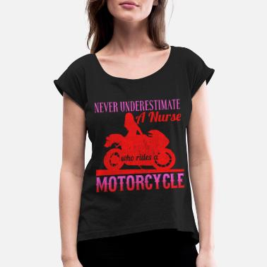 Motorcycles Never Underestimate A Nurse Who Rides A Motorcycle - Women's Rolled Sleeve T-Shirt