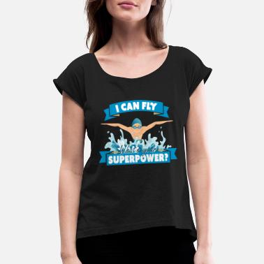 Swimmer Swimmer & Swimmer Super Power Gift - Women's Rolled Sleeve T-Shirt
