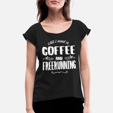 Freerunning Freerunning & Coffee - Women's Roll Cuff T-Shirt