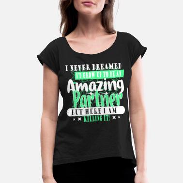 Never Dreamed I NEVER DREAMED I WOULD GROW UP TO BE A PARTNER - Women's Rolled Sleeve T-Shirt