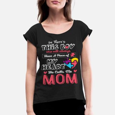 Toddler He Calls Me Mom Autism Awareness Cute Shirt - Women's Rolled Sleeve T-Shirt