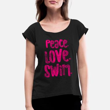 Light Swimming Peace Love Swim Pink Swimmers Gift Light - Women's Rolled Sleeve T-Shirt