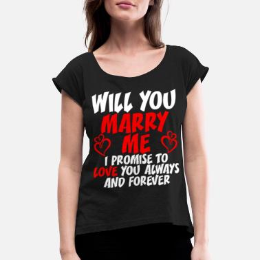 Will You Marry Me Tshirt - Women's Rolled Sleeve T-Shirt