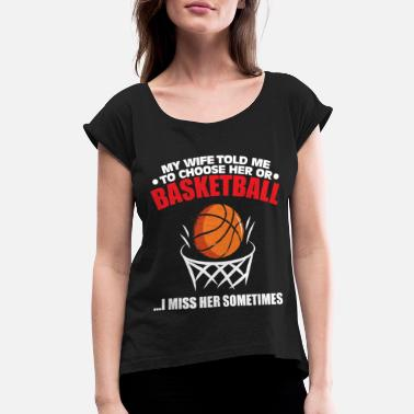 Basketball Wife Funny Decision - Women's Rolled Sleeve T-Shirt